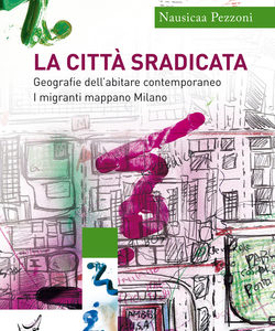 Nausicaa Pezzoni: La città sradicata. Mappiamo Milano insieme agli Altri