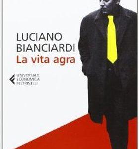 Luciano Bianciardi: La vita agra