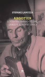 Argotier. Louis-Ferdinand Céline, l'argot, il Novecento