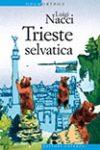 ANTEPRIMA Luigi Nacci, Trieste selvatica