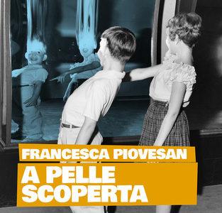Francesca Piovesan. A pelle scoperta