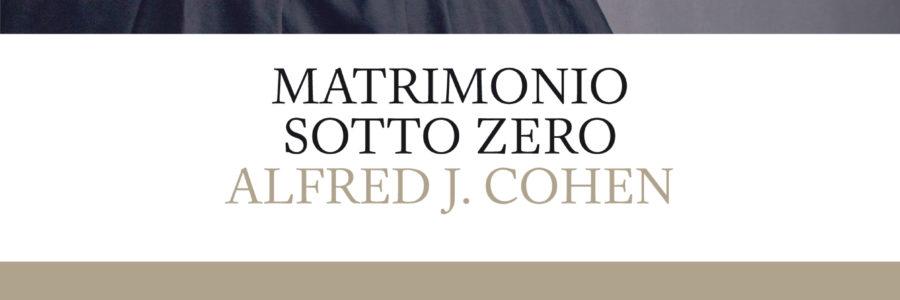 Alfred J. Cohen, Matrimonio sotto zero