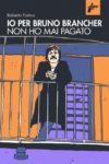 """Anteprima. Roberto Farina: l'appassionante vita di Bruno Brancher, """"scrittore-galeotto"""""""