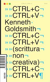 Kenneth Goldsmith, CTRL + C CTRL + V (scrittura non creativa)