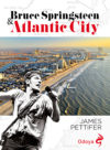 James Pettifer. Bruce Springsteen & Atlantic City