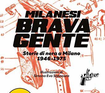 Milanesi brava gente. Storie di nera a Milano 1945 – 1975