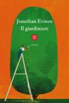Anteprima. Jonathan Evison. Il giardiniere.