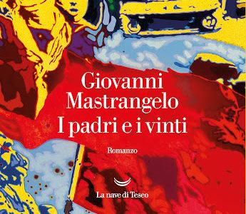 Anteprima. Giovanni Mastrangelo. I padri e i vinti
