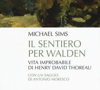 """""""Il sentiero per Walden. Vita improbabile di Henry David Thoreau"""", di Michael Sims"""