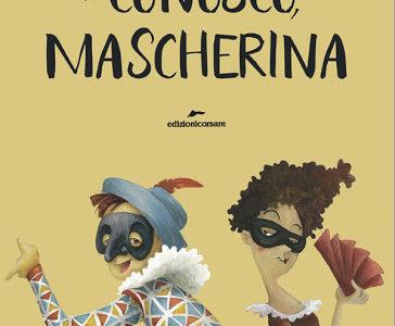 """""""Ti conosco, mascherina"""". Scritto e illustrato da Francesca Rossi"""
