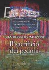 Gian Ruggero Manzoni. Il sacrificio dei pedoni