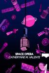 Catherynne M. Valente. Space Opera