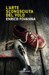 Enrico Fovanna. L'arte sconosciuta del volo