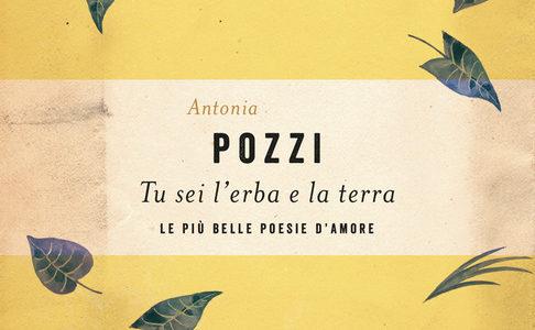 Antonia Pozzi. Tu sei l'erba e la terra. Le più belle poesie d'amore