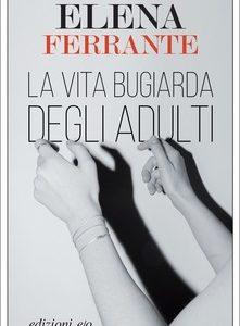 Elena Ferrante. La vita bugiarda degli adulti