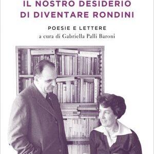 Attilio e Ninetta Bertolucci. Il nostro desiderio di diventare rondini. Poesie e lettere
