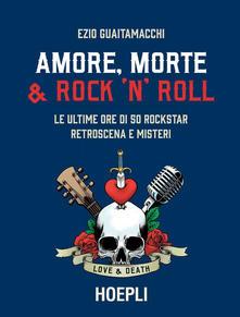 Ezio Guaitamacchi. Amore, morte & rock'n'roll