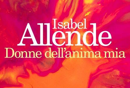 Isabel Allende. Donne dell'anima mia