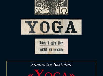 Simonetta Bartolini. Yoga. Sovversivi e rivoluzionari con d'Annunzio a Fiume