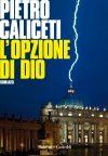 Anteprima. Pietro Caliceti. L'opzione di Dio