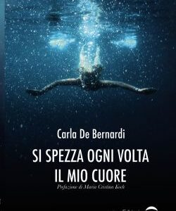 Carla De Bernardi. Si spezza ogni volta il mio cuore