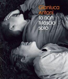 Gianluca Antoni. Io non ti lascio solo