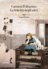 Carmen Pellegrino. La felicità degli altri