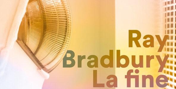Ray Bradbury. La fine del principio