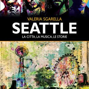 Valeria Sgarella. Seattle. La città, la musica e le storie