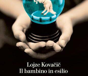 Lojze Kovačič. Il bambino in esilio. I migranti. Volume 1