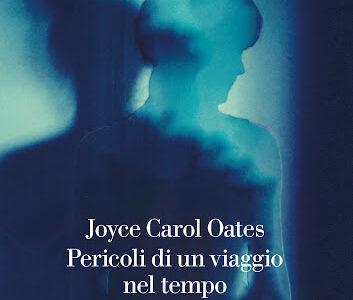 Joyce Carol Oates. Pericoli di un viaggio nel tempo