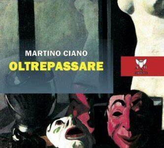 Martino Ciano. Oltrepassare