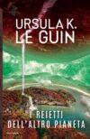 Ursula K. Le Guin. I reietti dell'altro pianeta