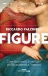 Riccardo Falcinelli. Figure. Come funzionano le immagini dal Rinascimento a Instagram