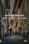 Patrizia Emilitri anteprima. Nient'altro che nebbia