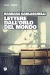 Barbara Garlaschelli. Lettere dall'orlo del mondo
