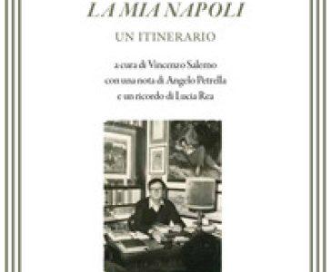Domenico Rea. La mia Napoli. Un itinerario